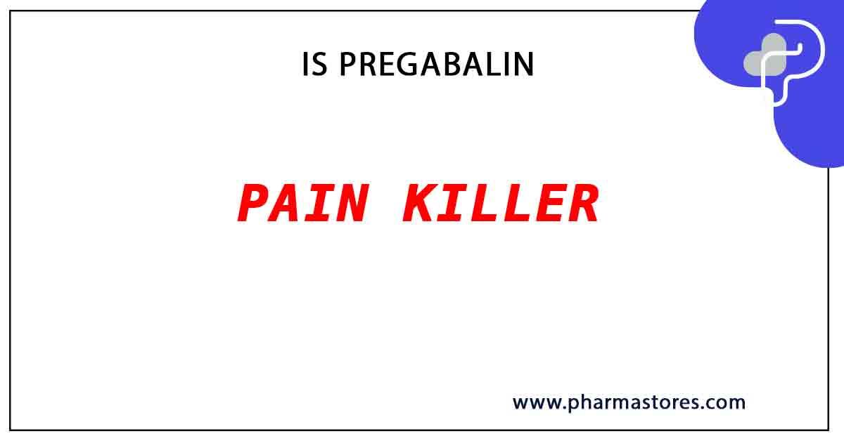 Is Pregabalin a pain killer